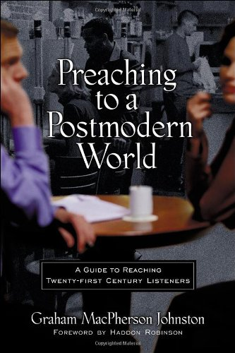 Preaching to a Postmodern World A Guide to Reaching Twenty-First Century Listeners  2001 (Reprint) edition cover