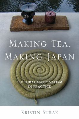 Making Tea, Making Japan Cultural Nationalism in Practice  2013 edition cover