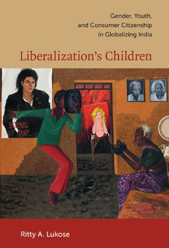 Liberalization's Children Gender, Youth, and Consumer Citizenship in Globalizing India  2010 edition cover