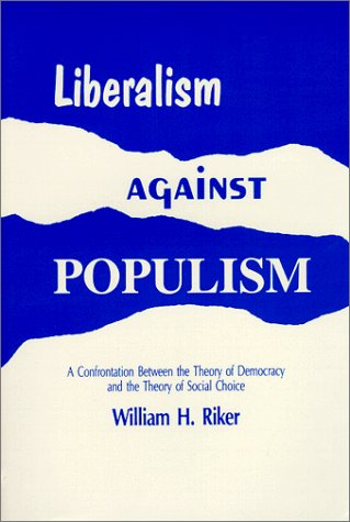 Liberalism Against Populism A Confrontation Between the Theory of Democracy and the Theory of Social Choice N/A edition cover