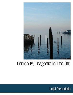 Enrico IV; Tragedia in Tre Atti  N/A 9781113996671 Front Cover