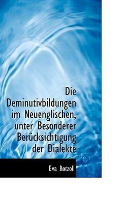 Die Deminutivbildungen Im Neuenglischen, Unter Besonderer Ber�cksichtigung der Dialekte  N/A 9781115682671 Front Cover