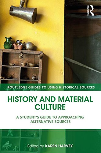 History and Material Culture A Student's Guide to Approaching Alternative Sources 2nd 2018 9781138928671 Front Cover