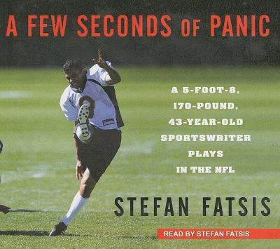 A Few Seconds of Panic: A 5-foot-8, 170-pound, 43-year-old Sportswriter Plays in the NFL, Library Edition  2008 9781400137671 Front Cover