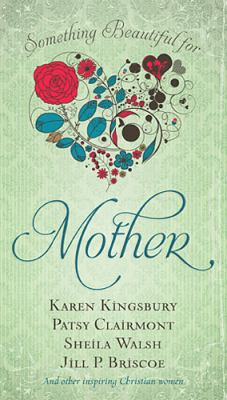 Something Beautiful for Mother   2012 9781400319671 Front Cover