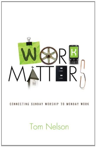 Work Matters Connecting Sunday Worship to Monday Work  2011 9781433526671 Front Cover