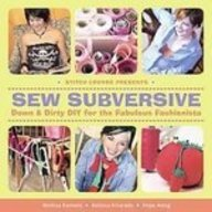 Sew Subversive: Down & Dirty Diy for the Fabulous Fashionista  2007 edition cover