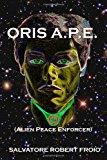 Oris A. P. E. (Alien Peace Enforcer) N/A 9781493687671 Front Cover