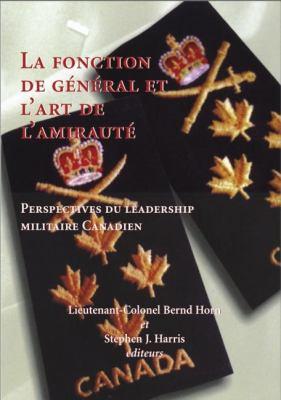 Fonction de G�n�ral et l'Art de l'Amiraut� Perspectives du Leadership Militaire Canadien  2001 9781550023671 Front Cover