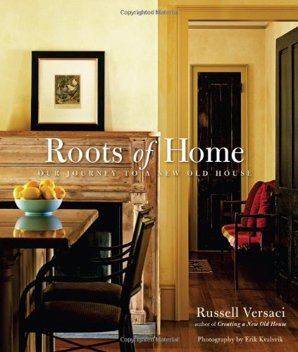 Roots of Home Our Journey to a New Old House  2008 9781561588671 Front Cover