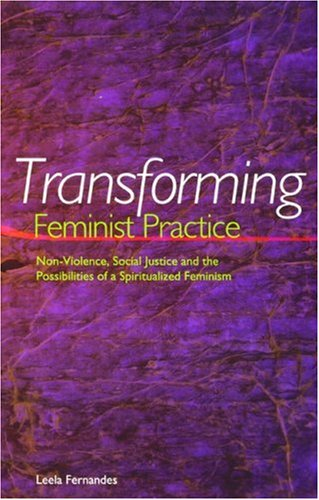 Transforming Feminist Practice Non-Violence, Social Justice and the Possibilities of a Spiritualized Feminism  2003 edition cover