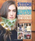 Stitch Mountain 30 Warm Knits for Conquering the Cold  2013 9781936096671 Front Cover