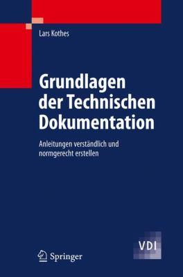 Grundlagen Der Technischen Dokumentation: Anleitungen Verstandlich Und Normgerecht Erstellen  2010 edition cover