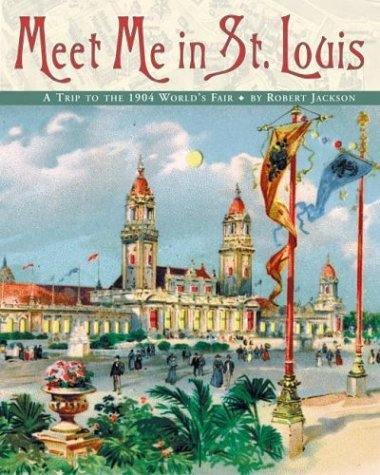Meet Me in St. Louis A Trip to the 1904 World's Fair  2004 9780060092672 Front Cover