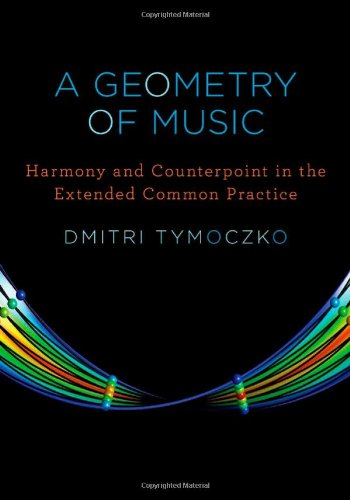 Geometry of Music Harmony and Counterpoint in the Extended Common Practice  2010 edition cover