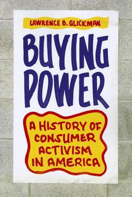 Buying Power A History of Consumer Activism in America  2012 edition cover