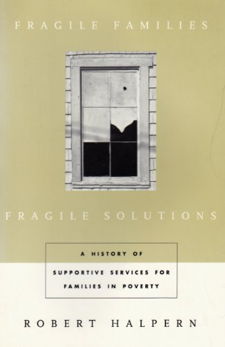 Fragile Families, Fragile Solutions A History of Supportive Services for Families in Poverty  1999 9780231106672 Front Cover