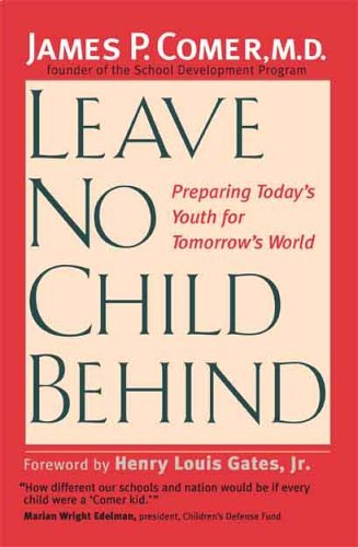 Leave No Child Behind Preparing Today's Youth for Tomorrow's World  2005 9780300109672 Front Cover