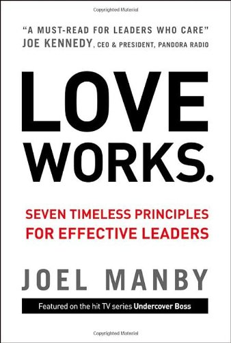Love Works Seven Timeless Principles for Effective Leaders  2012 edition cover
