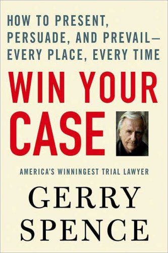 Win Your Case How to Present, Persuade, and Prevail - Every Place, Every Time N/A edition cover