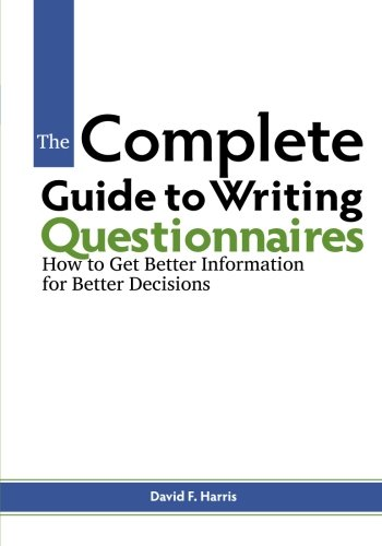 Complete Guide to Writing Questionnaires How to Get Better Information for Better Decisions  2014 edition cover