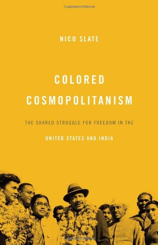 Colored Cosmopolitanism The Shared Struggle for Freedom in the United States and India  2012 edition cover