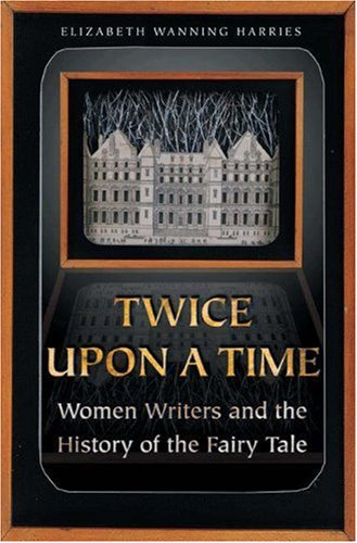 Twice upon a Time Women Writers and the History of the Fairy Tale  2004 edition cover