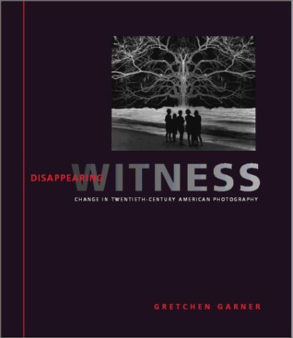 Disappearing Witness Change in Twentieth-Century American Photography  2003 edition cover