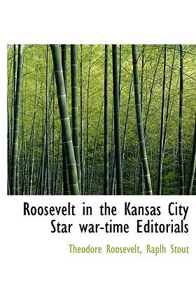 Roosevelt in the Kansas City Star War-Time Editorials N/A 9781115403672 Front Cover