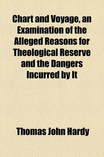 Chart and Voyage, an Examination of the Alleged Reasons for Theological Reserve and the Dangers Incurred by It  2010 edition cover