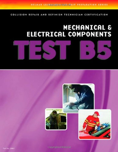ASE Test Preparation Collision Repair and Refinish- Test B5 Mechanical and Electrical Components  3rd 2007 (Revised) 9781401836672 Front Cover