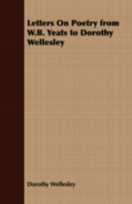Letters on Poetry from W B Yeats to Dorothy Wellesley  N/A 9781406729672 Front Cover