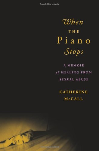 When the Piano Stops A Memoir of Healing from Sexual Abuse  2009 edition cover