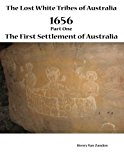 Lost White Tribes of Australia Part 1 1656, the First Settlement of Australia N/A 9781921673672 Front Cover