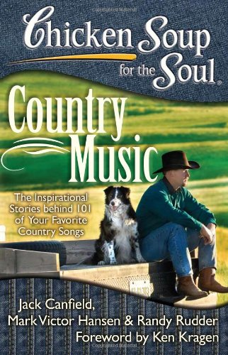 Chicken Soup for the Soul: Country Music The Inspirational Stories Behind 101 of Your Favorite Country Songs  2011 9781935096672 Front Cover