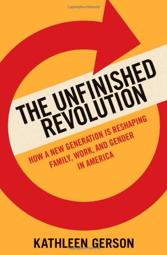 Unfinished Revolution How a New Generation Is Reshaping Family, Work, and Gender in America  2009 edition cover