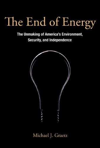End of Energy The Unmaking of America's Environment, Security, and Independence  2013 edition cover