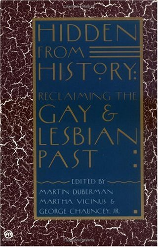Hidden from History Reclaiming the Gay and Lesbian Past N/A edition cover