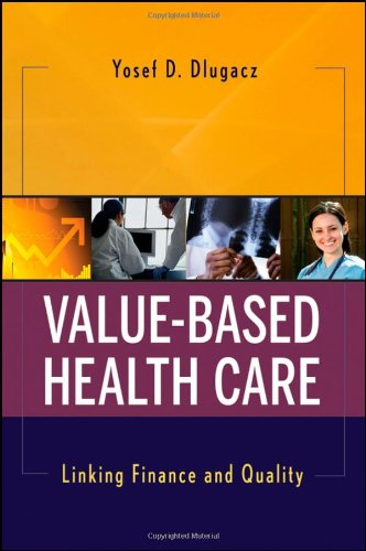 Value Based Health Care Linking Finance and Quality  2010 edition cover