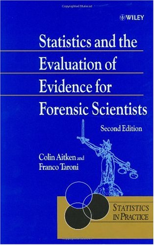 Statistics and the Evaluation of Evidence for Forensic Scientists  2nd 2004 (Revised) 9780470843673 Front Cover