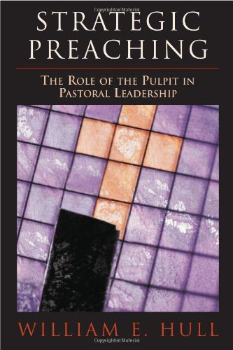 Strategic Preaching The Role of the Pulpit in Pastoral Leadership  2006 edition cover