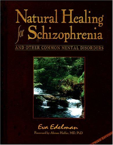 Natural Healing for Schizophrenia: A Compendium of Nutritional Methods  3rd 2001 (Revised) 9780965097673 Front Cover