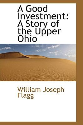 Good Investment : A Story of the Upper Ohio  2009 edition cover