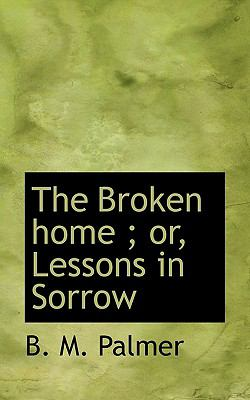 Broken Home; or, Lessons in Sorrow N/A 9781113963673 Front Cover