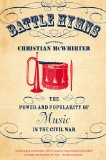 Battle Hymns The Power and Popularity of Music in the Civil War  2014 edition cover