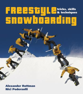Freestyle Snowboarding Tricks, Skills and Techniques  2010 9781554076673 Front Cover