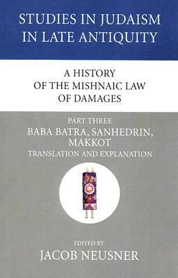 History of the Mishnaic Law of Damages Baba Batra, Sanhedrin, Makkot Translation and Explanation N/A 9781556353673 Front Cover