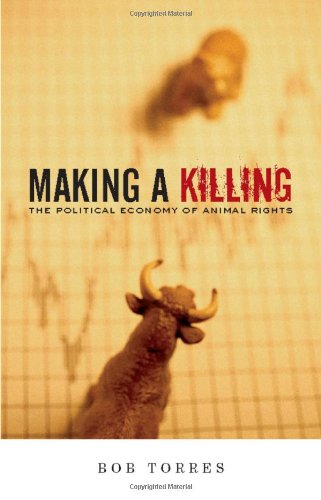 Making a Killing The Political Economy of Animal Rights  2008 edition cover