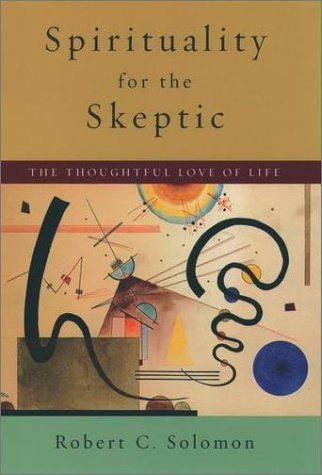 Spirituality for the Skeptic The Thoughtful Love of Life  2002 (Reprint) edition cover