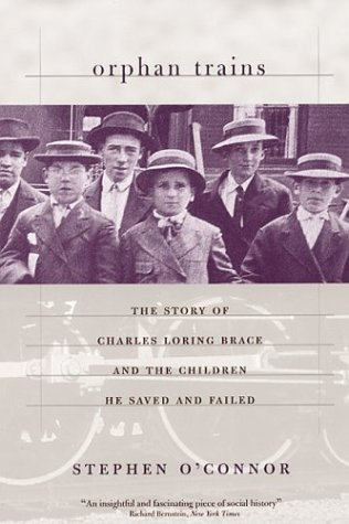 Orphan Trains The Story of Charles Loring Brace and the Children He Saved and Failed  2001 (Reprint) edition cover